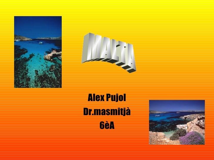 Alex Pujol Dr.masmitjà 6èA MALTA