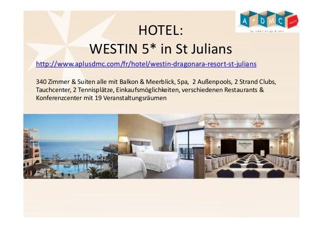 HOTEL:  WESTIN 5* in St Julians  http://www.aplusdmc.com/fr/hotel/westin-dragonara-resort-st-julians  340 Zimmer & Suiten ...