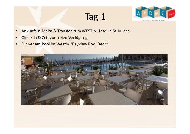 Tag 1  • Ankunft in Malta & Transfer zumWESTIN Hotel in St Julians  • Check in & Zeit zur freien Verfügung  • Dinner am Po...