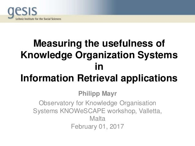 Measuring the usefulness of Knowledge Organization Systems in Information Retrieval applications Philipp Mayr Observatory ...