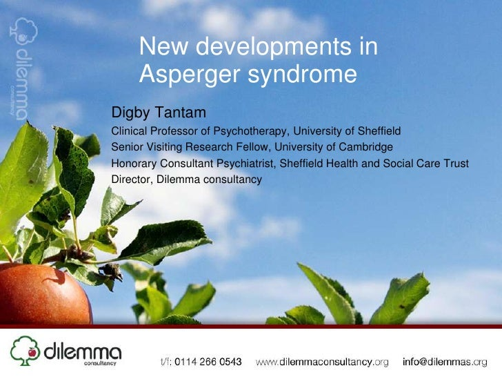 New developments in Asperger syndrome<br />Digby Tantam<br />Clinical Professor of Psychotherapy, University of Sheffield<...