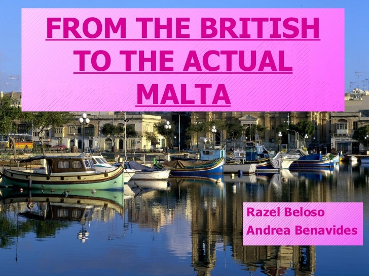 <ul>Razel Beloso  Andrea Benavides </ul><ul>FROM THE BRITISH TO THE ACTUAL MALTA </ul>