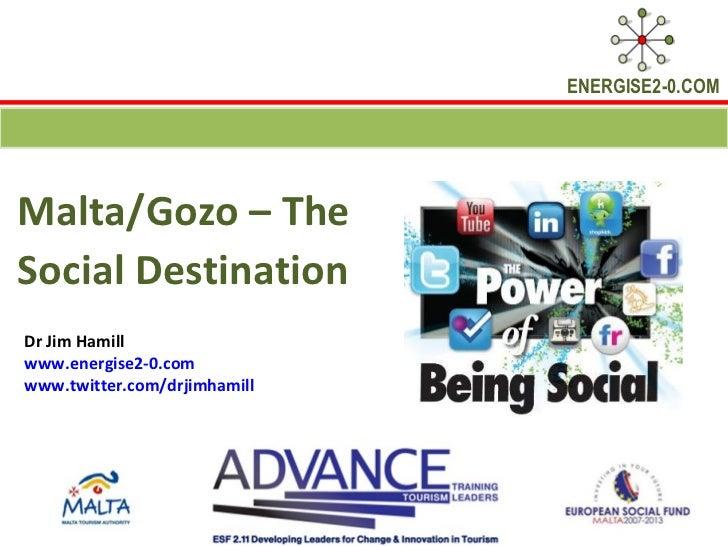 ENERGISE2-0.COMMalta/Gozo – TheSocial DestinationDr Jim Hamillwww.energise2-0.comwww.twitter.com/drjimhamill