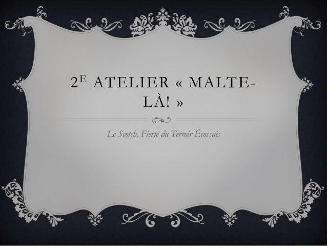 2E ATELIER « MALTE- LÀ! » Le Scotch, Fierté du Terroir Écossais