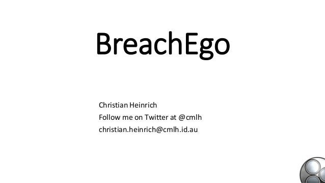 BreachEgo Christian Heinrich Follow me on Twitter at @cmlh christian.heinrich@cmlh.id.au