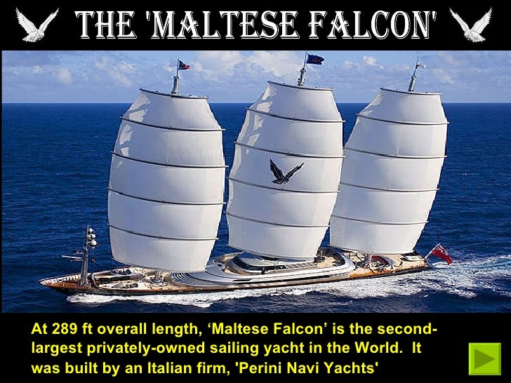 THE 'MALTESE FALCON' At 289 ft overall length, 'Maltese Falcon' is the second-largest privately-owned sailing yacht in the...
