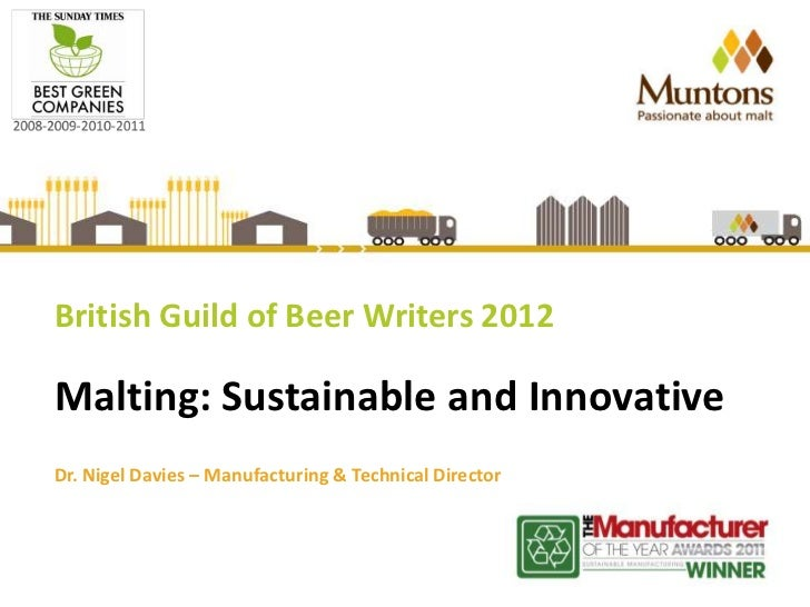 British Guild of Beer Writers 2012Malting: Sustainable and InnovativeDr. Nigel Davies – Manufacturing & Technical Director