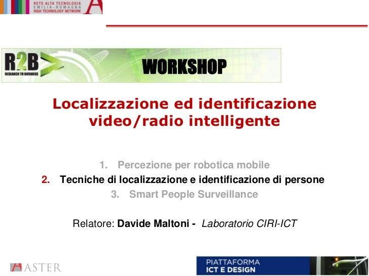 WORKSHOP  Localizzazione ed identificazione      video/radio intelligente          1. Percezione per robotica mobile2. Tec...