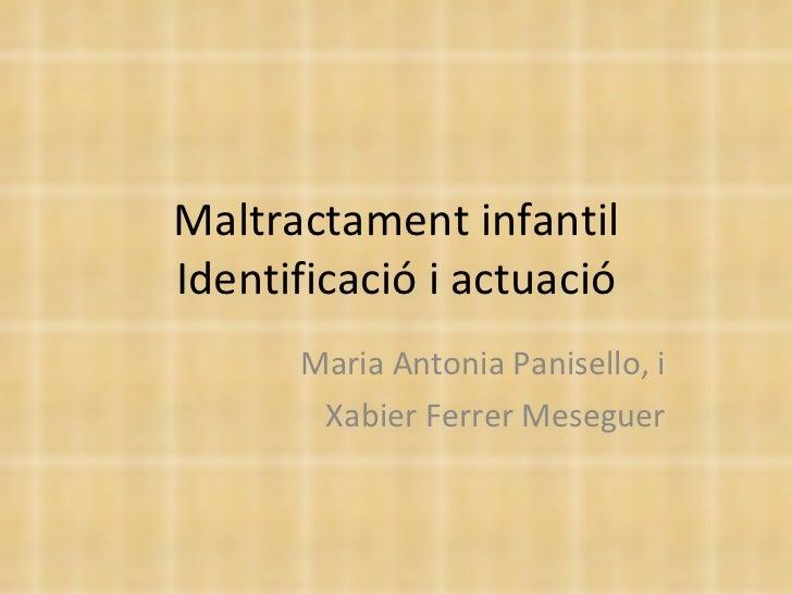 Maltractament infantil Identificació i actuació Maria Antonia Panisello, i Xabier Ferrer Meseguer