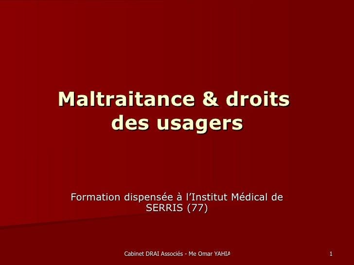 Maltraitance & droits     des usagers Formation dispensée à l'Institut Médical de               SERRIS (77)           Cabi...