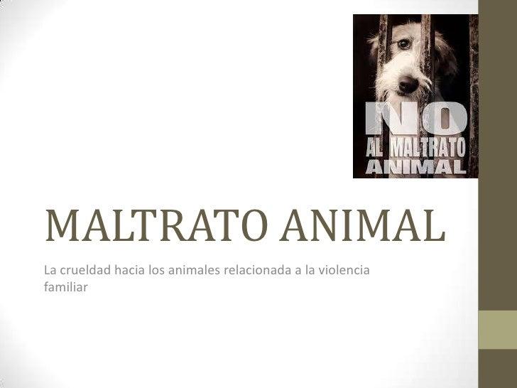 MALTRATO ANIMALLa crueldad hacia los animales relacionada a la violenciafamiliar