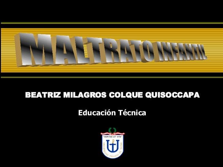 BEATRIZ MILAGROS COLQUE QUISOCCAPA Educación Técnica MALTRATO INFANTIL