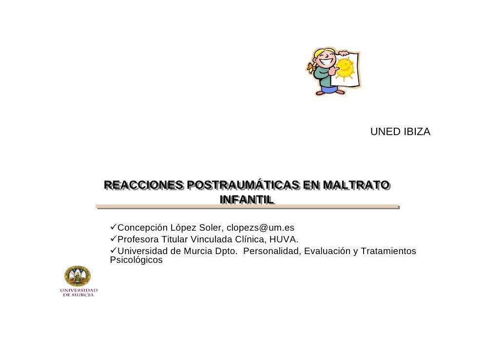 UNED IBIZA     REACCIONES POSTRAUMÁTICAS EN MALTRATO REACCIONES POSTRAUMÁTICAS EN MALTRATO                INFANTIL        ...