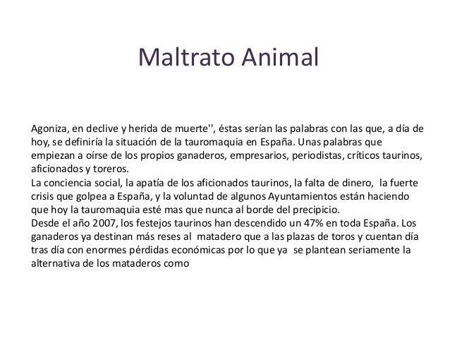 Maltrato AnimalAgoniza, en declive y herida de muerte, éstas serían las palabras con las que, a día dehoy, se definiría la...