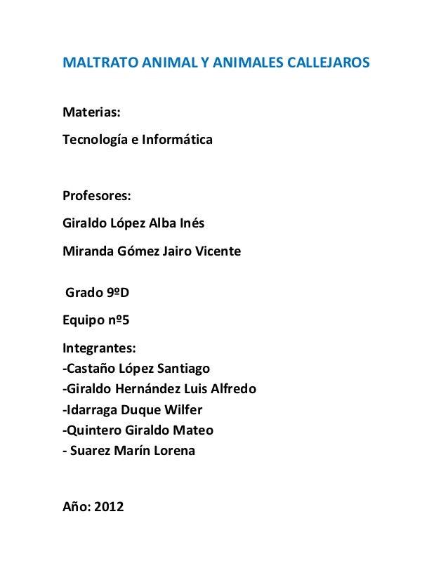 MALTRATO ANIMAL Y ANIMALES CALLEJAROSMaterias:Tecnología e InformáticaProfesores:Giraldo López Alba InésMiranda Gómez Jair...