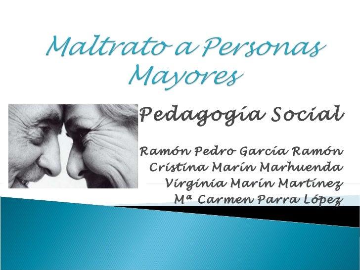 Pedagogía Social Ramón Pedro García Ramón Cristina Marín Marhuenda Virginia Marín Martínez Mª Carmen Parra López