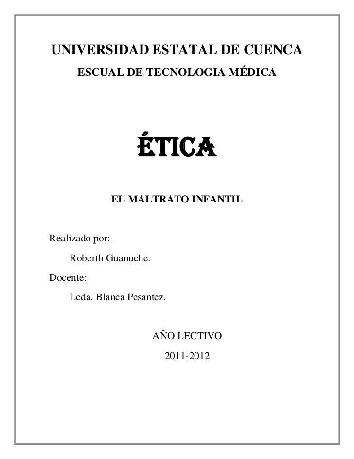 UNIVERSIDAD ESTATAL DE CUENCA      ESCUAL DE TECNOLOGIA MÉDICA                    ÉTICA                 EL MALTRATO INFANT...