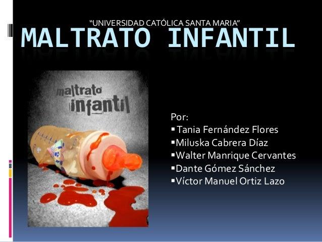 """MALTRATO INFANTIL""""UNIVERSIDAD CATÓLICA SANTA MARIA""""Por:Tania Fernández FloresMiluska Cabrera DíazWalter Manrique Cervan..."""