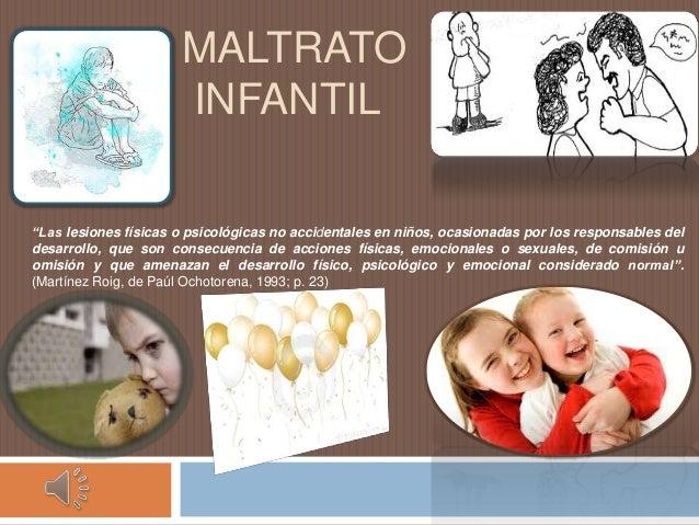 """MALTRATOINFANTIL""""Las lesiones físicas o psicológicas no accidentales en niños, ocasionadas por los responsables deldesarro..."""