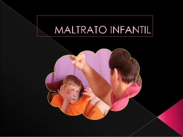  Se denomina maltrato infantil o abuso infantil a  cualquier acción (física, sexual o emocional) u  omisión no accidental...