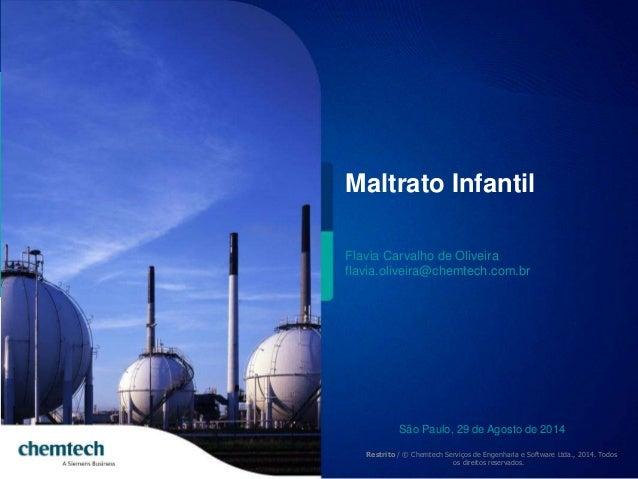 23/09/  2014  Text do footer  Restrito / © Chemtech Serviços de Engenharia e Software Ltda., 2014. Todos os direitos reser...