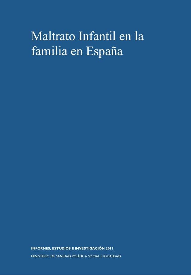 Maltrato Infantil en la familia en España INFORMES, ESTUDIOS E INVESTIGACIÓN 2011 MINISTERIO DE SANIDAD,POLÍTICA SOCIAL E ...