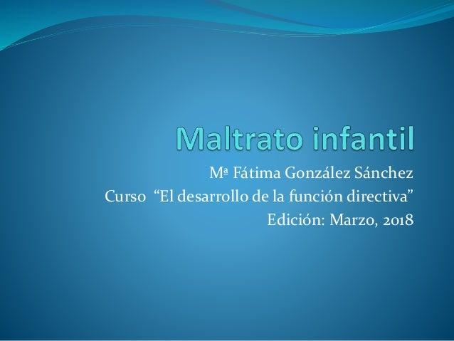 """Mª Fátima González Sánchez Curso """"El desarrollo de la función directiva"""" Edición: Marzo, 2018"""