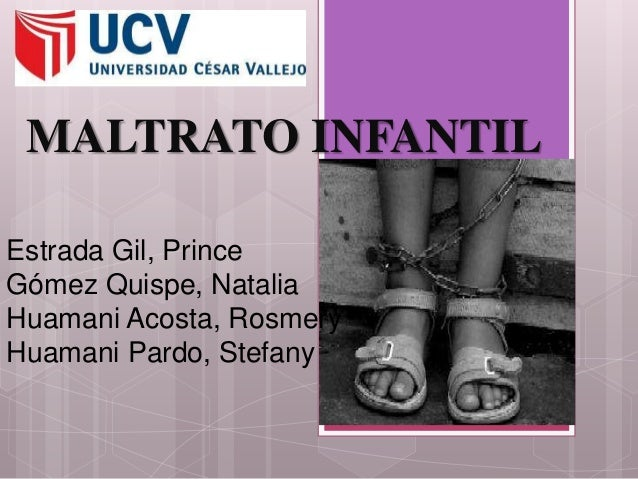 MALTRATO INFANTIL  Estrada Gil, Prince  Gómez Quispe, Natalia  Huamani Acosta, Rosmery  Huamani Pardo, Stefany