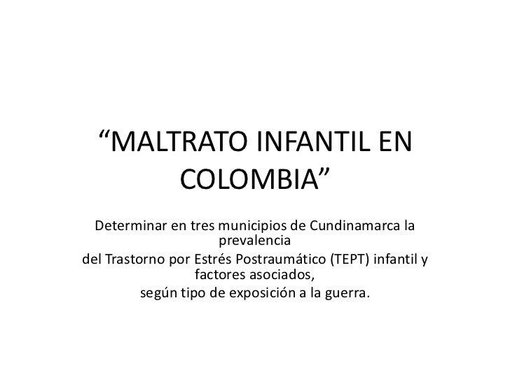 """""""MALTRATO INFANTIL EN       COLOMBIA""""  Determinar en tres municipios de Cundinamarca la                       prevalenciad..."""