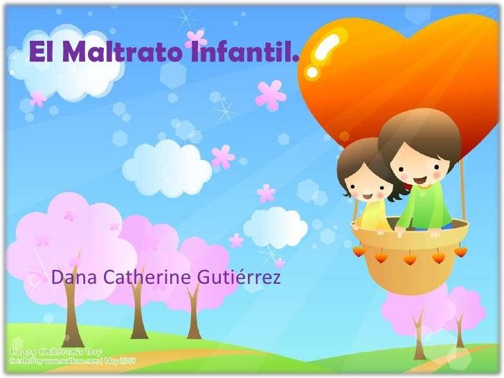 El Maltrato Infantil. Dana Catherine Gutiérrez