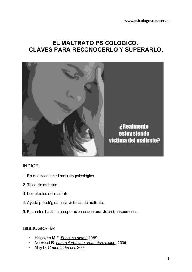 www.psicologosrenacer.es         EL MALTRATO PSICOLÓGICO,   CLAVES PARA RECONOCERLO Y SUPERARLO.INDICE:1. En qué consiste ...