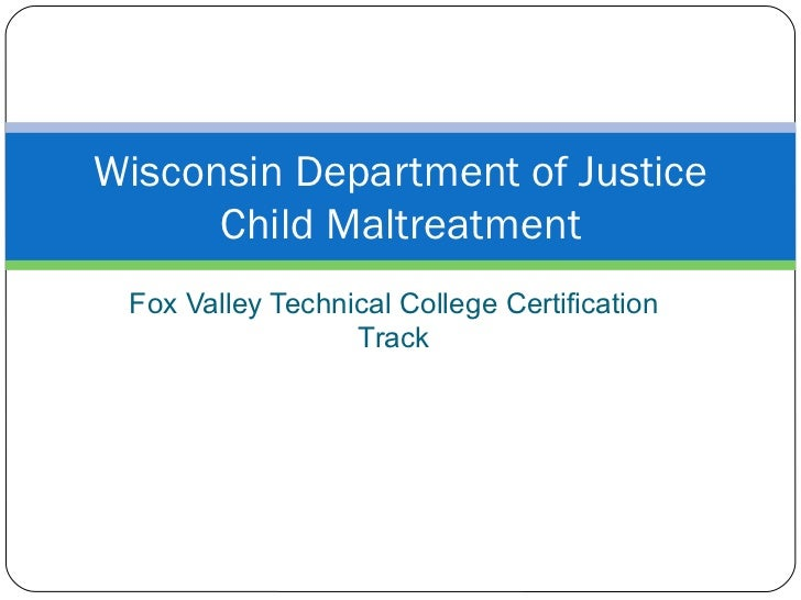 Wisconsin Department of Justice      Child Maltreatment Fox Valley Technical College Certification                  Track