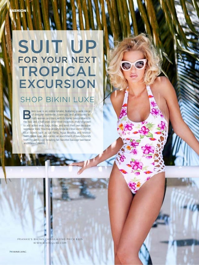 FASHION 74 MIAMI LIVING SUIT UP FOR YOUR NEXT TROPICAL EXCURSION SHOP BIKINI LUXE B ikini Luxe is an online retailer, feat...