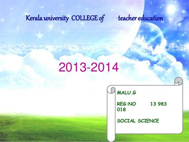 Kerala university COLLEGE of teacher education  2013-2014  MALU.G  REG:NO 13 983  018  SOCIAL SCIENCE