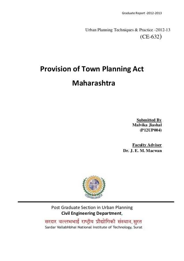 Graduate Report -2012-2013 Urban Planning Techniques & Practice -2012-13 (CE-632) Provision of Town Planning Act Maharasht...