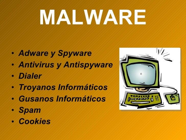 MALWARE <ul><li>Adware y Spyware </li></ul><ul><li>Antivirus y Antispyware </li></ul><ul><li>Dialer </li></ul><ul><li>Troy...