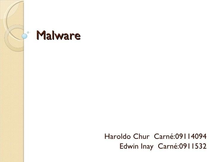 Malware Haroldo Chur  Carné:09114094 Edwin Inay  Carné:0911532