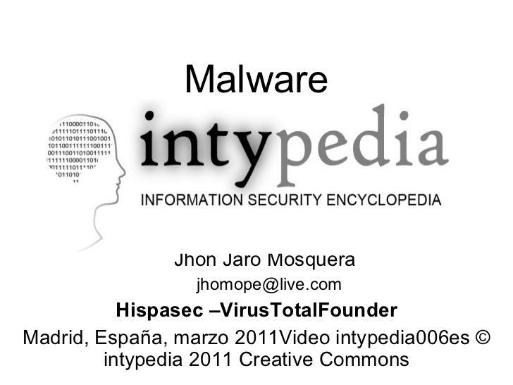 Malware <ul><li>Jhon Jaro Mosquera </li></ul><ul><ul><li>[email_address] </li></ul></ul><ul><li>Hispasec –VirusTotalFoun...