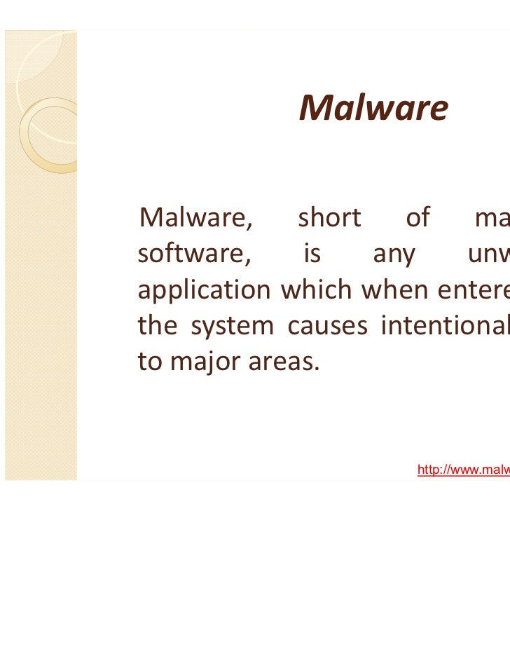 MalwareMalware, short of malicioussoftware,    is    any   unwantedapplication which when entered intothe system causes in...