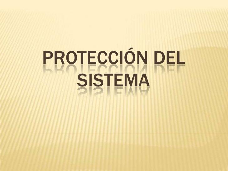PROTECCIÓN DEL   SISTEMA