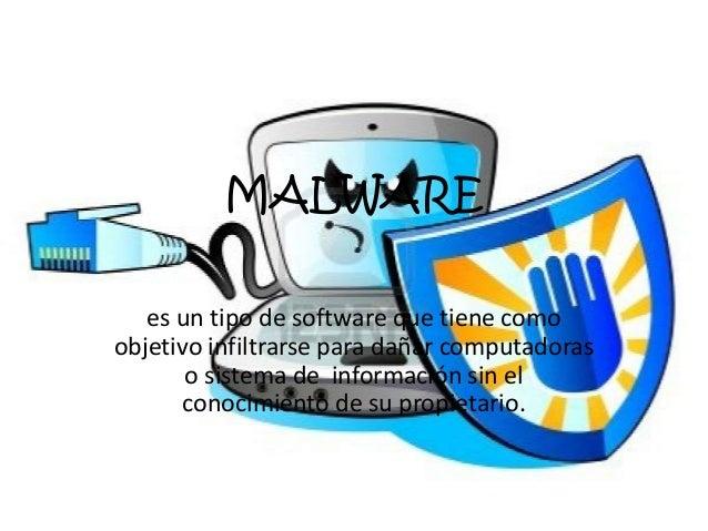 MALWARE   es un tipo de software que tiene comoobjetivo infiltrarse para dañar computadoras       o sistema de información...
