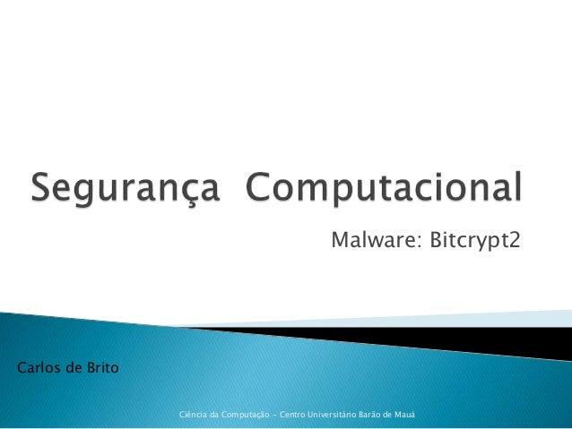 Malware: Bitcrypt2 Carlos de Brito Ciência da Computação - Centro Universitário Barão de Mauá