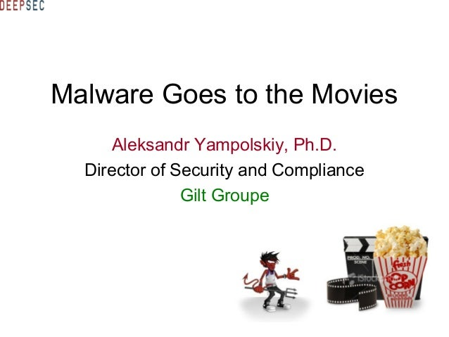 Malware Goes to the Movies Aleksandr Yampolskiy, Ph.D. Director of Security and Compliance Gilt Groupe