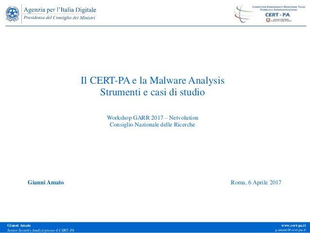 Gianni Amato Senior Security Analyst presso il CERT-PA www.cert-pa.it g.amato@cert-pa.it Il CERT-PA e la Malware Analysis ...