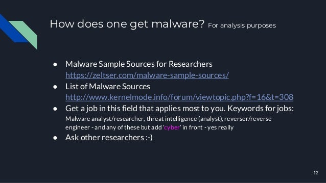 How does one get malware? For analysis purposes ● Malware Sample Sources for Researchers https://zeltser.com/malware-sampl...