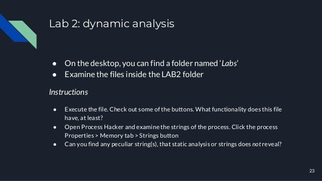 Lab 2: dynamic analysis ● On the desktop, you can find a folder named 'Labs' ● Examine the files inside the LAB2 folder In...