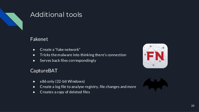 """Additional tools Fakenet ● Create a """"fake network"""" ● Tricks the malware into thinking there's connection ● Serves back fil..."""