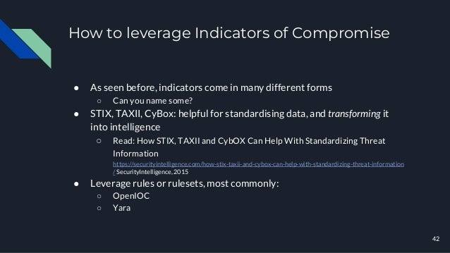 How to leverage Indicators of Compromise ● As seen before, indicators come in many different forms ○ Can you name some? ● ...