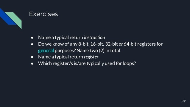 Exercises ● Name a typical return instruction ● Do we know of any 8-bit, 16-bit, 32-bit or 64-bit registers for general pu...