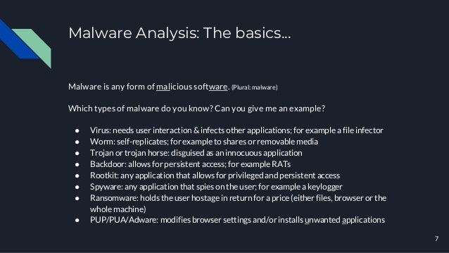 Malware Analysis: The basics... Malware is any form of malicious software. (Plural: malware) Which types of malware do you...